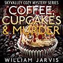 Coffee, Cupcakes and Murder: Sky Valley Cozy Mystery, Book 1 (       UNABRIDGED) by William Jarvis Narrated by Tristan Wright