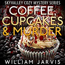 Coffee, Cupcakes and Murder: Sky Valley Cozy, Book 1 (       UNABRIDGED) by William Jarvis Narrated by Tristan Wright