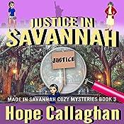 Justice in Savannah: Made in Savannah Cozy Mysteries Series, Volume 3 | Hope Callaghan