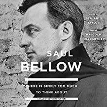 There Is Simply too Much to Think About: Collected Nonfiction (       UNABRIDGED) by Saul Bellow Narrated by Malcolm Hillgartner