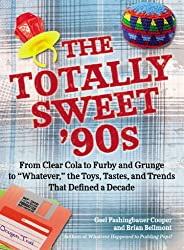 """The Totally Sweet 90s: From Clear Cola to Furby, and Grunge to """"Whatever"""", the Toys, Tastes, and Trends That Defined a Decade"""