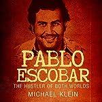 Pablo Escobar: The Hustler of Both Worlds | Michael Klein