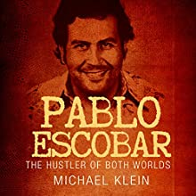 Pablo Escobar: The Hustler of Both Worlds Audiobook by Michael Klein Narrated by Jim D Johnston