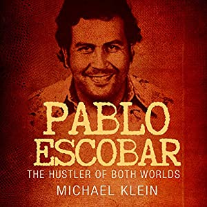 Pablo Escobar: The Hustler of Both Worlds Hörbuch von Michael Klein Gesprochen von: Jim D Johnston