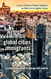 Global Cities and Immigrants: A Comparative Study of Chicago and Madrid (Critical Studies of Latino/As in the Americas)