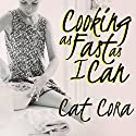 Cooking as Fast as I Can: A Chef's Story of Family, Food, and Forgiveness Audiobook by Cat Cora Narrated by Cassandra Campbell