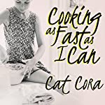 Cooking as Fast as I Can: A Chef's Story of Family, Food, and Forgiveness | Cat Cora