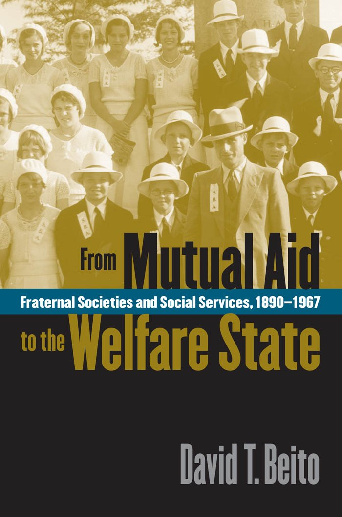 From Mutual Aid to the Welfare State: Fraternal Societies and ...