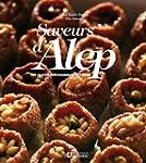 Saveurs d'Alep: 100 recettes d�licieu...