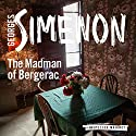 The Madman of Bergerac: Inspector Maigret, Book 16 (       UNABRIDGED) by Georges Simenon, David Bellos (translator) Narrated by Gareth Armstrong