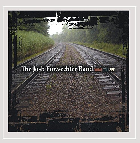 The Josh Einwechter Band - What You See