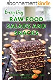 Raw Food Salads and Snacks: Healthy, Quick and Easy Raw Food Snacks and Salads (Everyday Series) (English Edition)