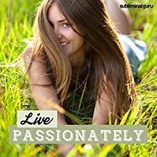 Live Passionately: Satisfy Your Lust for Living with Subliminal Messages  by  Subliminal Guru Narrated by  Subliminal Guru