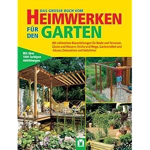 Das grosse Buch vom Heimwerken für den Garten: Mit zahlreichen Bauanleitungen für Beete, Terrassen