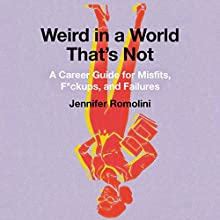 Weird in a World That's Not: A Career Guide for Misfits, F--kups, and Failures | Livre audio Auteur(s) : Jennifer Romolini Narrateur(s) : Em Eldridge