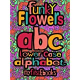 Funky Flowers - abc - Lower case alphabet (Children's Book Age 0-5) (My First EBooks)by Funky Flowers