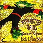 Myth Gotten Gains: Myth Adventures, Book 16 (       UNABRIDGED) by Robert Asprin, Jody Lynn Nye Narrated by Noah Michael Levine