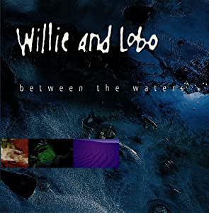 Between The Waters by Willie And Lobo (2013) Audio CD - Amazon.com