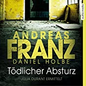 Tödlicher Absturz (Julia Durant 13) | Andreas Franz, Daniel Holbe