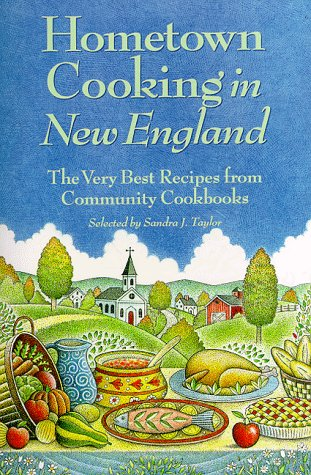 Hometown Cooking in New England by Sandra Taylor