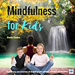 Mindfulness for Kids: Improve Sleep and Self-Esteem, Bring About Greater Calmness, Relaxation, Self-Regulation and Awareness   Brenda Shankey