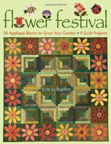 Flower Festival 50 Applique Blocks to Grow Your Garden 9 Quilt Projects by Schaefer, Kim [C & T Pub,2009] (Paperback)