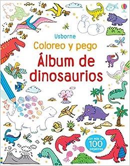 ALBUM DE DINOSAURIOS -COLOREO Y PEGO-: Sam Taplin: 9781409559894