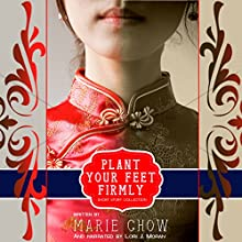 Plant Your Feet Firmly: Short Story Collection (       UNABRIDGED) by Marie Chow Narrated by Lori J. Moran