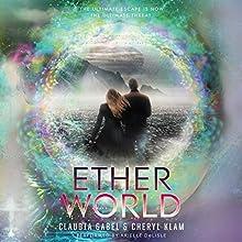 Etherworld (       UNABRIDGED) by Claudia Gabel, Cheryl Klam Narrated by Arielle DeLisle