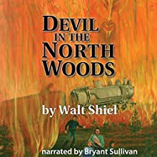 Devil in the North Woods (       UNABRIDGED) by Walt Shiel Narrated by Bryant Sullivan