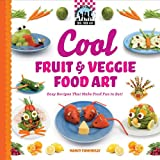 Cool Fruit & Veggie Food Art: Easy Recipes That Make Food Fun to Eat! (Cool Food Art)