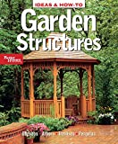 Ideas & How-To: Garden Structures (Better Homes and Gardens) (Better Homes and Gardens Home)
