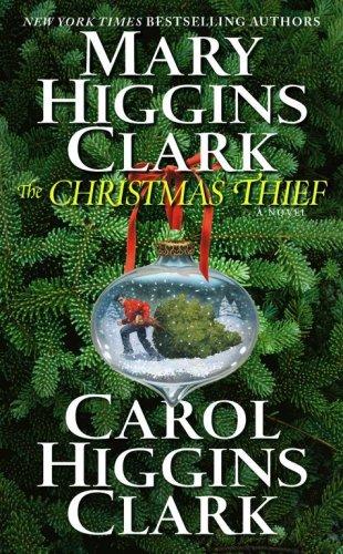The Christmas Thief: A Novel, MARY HIGGINS CLARK, CAROL HIGGINS CLARK
