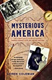 Mysterious America: The Ultimate Guide to the Nation's Weirdest Wonders, Strangest Spots, and Creepiest Creatures (1416527362) by Coleman, Loren