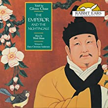 The Emperor and the Nightingale Audiobook by Hans Christian Andersen, Eva Le Gallienne - adaptor Narrated by Glenn Close