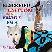 Blackbird Knitting in a Bunny's Lair | [Amy Lane]
