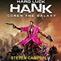 Hard Luck Hank: Screw the Galaxy Hörbuch von Steven Campbell Gesprochen von: Liam Owen