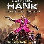 Hard Luck Hank: Screw the Galaxy | Steven Campbell