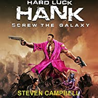 Hard Luck Hank: Screw the Galaxy (       UNABRIDGED) by Steven Campbell Narrated by Liam Owen
