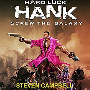 Hard Luck Hank: Screw the Galaxy Audiobook