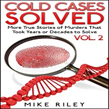 Cold Cases Solved Vol. 2: More True Stories of Murders That Took Years or Decades to Solve: Murder, Scandals and Mayhem, Book 10 (       UNABRIDGED) by Mike Riley Narrated by Stephen Aulridge, Jr.