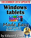 Windows Tablets Made Easy: A user guide to getting the most from your Windows tablet