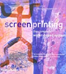 Screenprinting: The Complete Water-Ba...