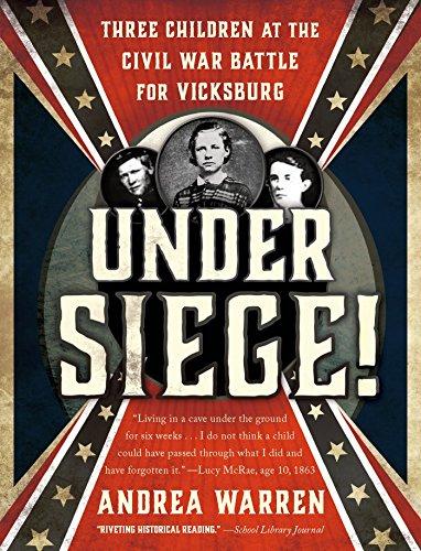 Andrea Warren - Under Siege!: Three Children at the Civil War Battle for Vicksburg