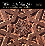 What Life Was Like in the Lands of the Prophet: Islamic World, Ad 570-1405
