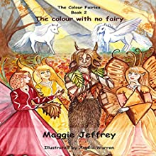 The Colour with No Fairy: The Colour Fairies Series, Book 2 Audiobook by Maggie Jeffrey Narrated by Leanne Yau