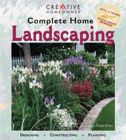 Complete Home Landscaping : Designing, Constructing, Planting, Catriona Tudor Erler