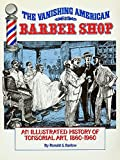 The Vanishing American Barber Shop: An Illustrated History of Tonsorial Art, 1860-1960