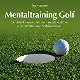 Mentaltraining Golf: Geführte Übungen für mehr mentale Stärke, Konzentration und Selbstvertrauen