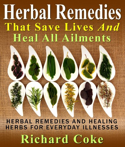 Herbal Remedies That Save Lives And Heal All Ailments Herbal Remedies And Healing Herbs For Everyday Illnesses